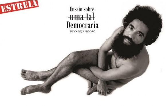 Cabeça Isidoro estreia Ensaio sobre uma tal Democracia, amanhã.